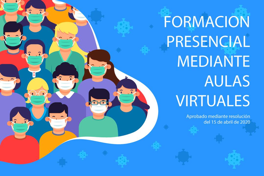 Aprobada la formación presencial mediante aulas virtuales